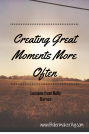 Create Great Moments More Often